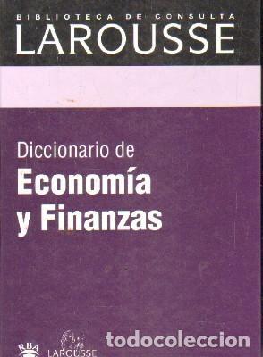 BIBLIOTECA DE CONSULTA LAROUSSE: DICCIONARIO DE ECONOMIA Y FINANZAS. A-DICC-252 (Libros de Segunda Mano - Diccionarios)