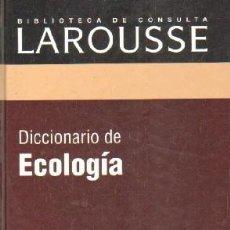 Diccionarios de segunda mano: BIBLIOTECA DE CONSULTA LAROUSSE: DICCIONARIO DE ECOLOGIA. A-DICC-255. Lote 237462185