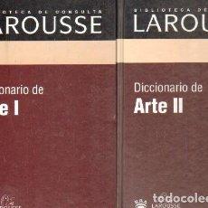 Diccionarios de segunda mano: BIBLIOTECA DE CONSULTA LAROUSSE: DICCIONARIO DE ARTE I Y II. A-DICC-260. Lote 237463350