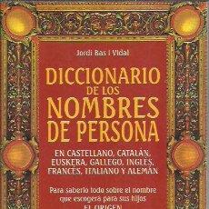 Diccionarios de segunda mano: JORDI BAS I VIDAL-DICCIONARIO DE LOS NOMBRES DE PERSONA.DE VECCHI.1998.. Lote 237560415