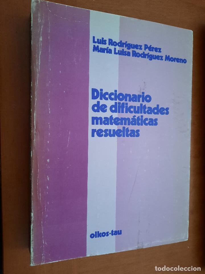 DICCIONARIO DE DIFICULTADES MATEMÁTICAS RESUELTAS. LUIS RODRIGUEZ. ILKOS-TAU. RÚSTICA. BUEN ESTADO (Libros de Segunda Mano - Diccionarios)