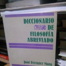 Diccionarios de segunda mano: DICCIONARIO DE FILOSOFÍA ABREVIADO, JOSE FERRATER MORA, ED. EDHASA. Lote 245396080