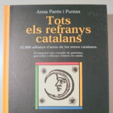 Diccionarios de segunda mano: PARÉS I PUNTAS, ANNA - TOTS ELS REFRANYS CATALANS - BARCELONA 1999. Lote 245401710