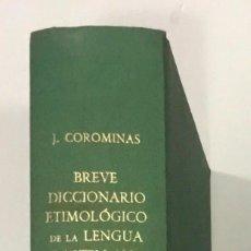 Diccionarios de segunda mano: COROMINAS, JOAN. BREVE DICCIONARIO ETIMOLÓGICO DE LA LENGUA CASTELLANA.. Lote 261198585