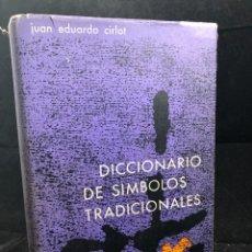 Diccionarios de segunda mano: DICCIONARIO DE SÍMBOLOS TRADICIONALES. 1ª EDICIÓN. JUAN EDUARDO CIRLOT. EDITORIAL MIRACLE 1958. Lote 261675870