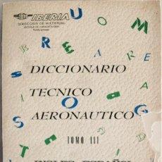 Diccionarios de segunda mano: 1972. DICCIONARIO TÉCNICO AERONÁUTICO INGLÉS - ESPAÑOL - TOMO III - IBERIA. Lote 262808345