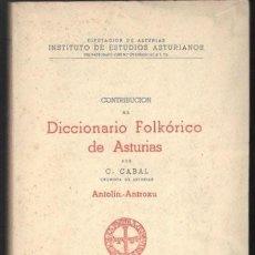 Diccionarios de segunda mano: CABAL, C: CONTRIBUCION AL DICCIONARIO FOLKLORICO DE ASTURIAS. ANTOLÍN - ANTROXU. 1955. Lote 278616113