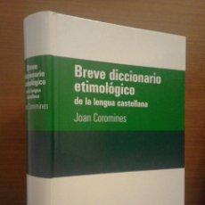 Diccionarios de segunda mano: JOAN COROMINES - BREVE DICCIONARIO ETIMOLÓGICO DE LA LENGUA CASTELLANA - GREDOS 2008. Lote 278803848