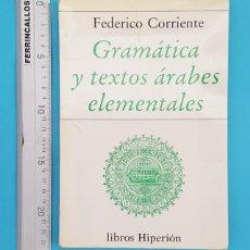 Diccionarios de segunda mano: GRAMATICA Y TEXTOS ARABES ELEMENTALES, FEDERICO CORRIENTE, LIBROS HIPERION 1990 175 PAGINAS RUSTICA. Lote 288211563