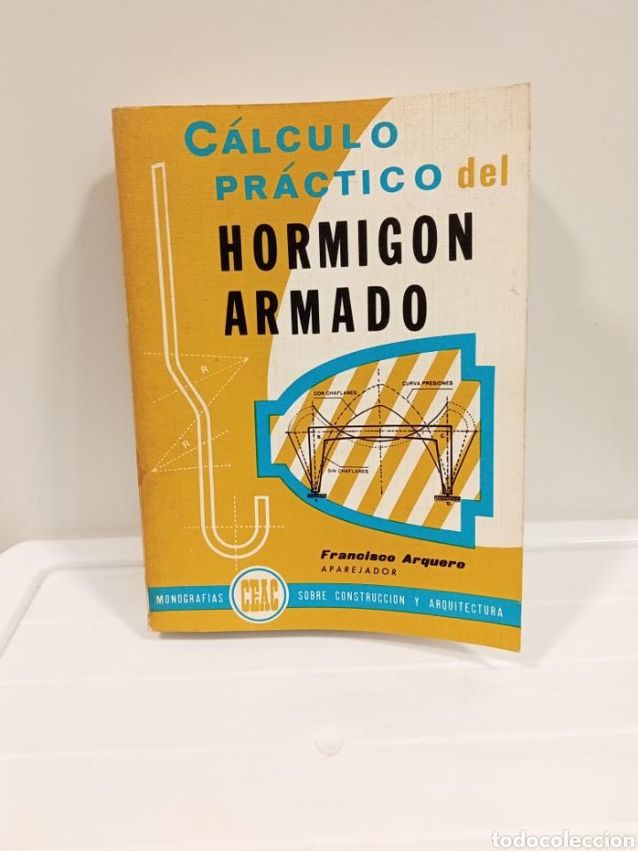 CÁLCULO PRÁCTICO DEL HORMIGÓN ARMADO FRANCISCO ARQUERO EDITORIAL: CEAC, BARCELONA, 1978 (Libros de Segunda Mano - Diccionarios)