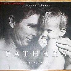 Libros de segunda mano: FOTOGRAFÍA: SMITH, J. GERARD. FATHERS: A CELEBRATION. ST. MARTIN'S PRESS. Lote 21607018