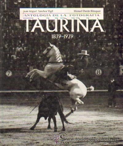 ANTOLOGIA DE LA FOTOGRAFIA TAURINA (1.839-1.939) (T-46) (Libros de Segunda Mano - Bellas artes, ocio y coleccionismo - Diseño y Fotografía)