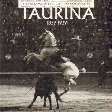Libros de segunda mano: ANTOLOGIA DE LA FOTOGRAFIA TAURINA (1.839-1.939) (T-46). Lote 16409864