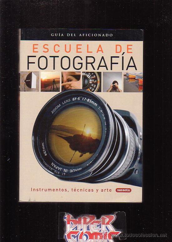 ESCUELA DE FOTOGRAFIA, GUIA DEL AFICIONADO INSTRUMENTOS TECNICAS Y ARTE (Libros de Segunda Mano - Bellas artes, ocio y coleccionismo - Diseño y Fotografía)