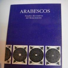 Libros de segunda mano: ARABESCOS. PANELES DECORATIVOS DEL RENACIMIENTO. Lote 22389577