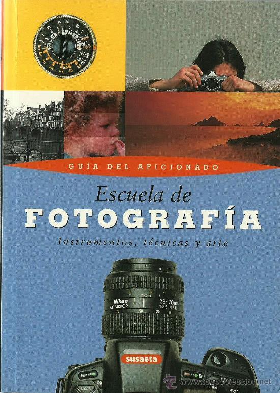 ESCUELA DE FOTOGRAFÍA : INSTRUMENTOS, TÉCNICAS Y ARTE (Libros de Segunda Mano - Bellas artes, ocio y coleccionismo - Diseño y Fotografía)