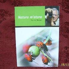 Libros de segunda mano: NATURA M´ATURA . DEDICATÒRIA I FIRMA ORIGINAL DE L'AUTOR NARCÍS MUNSÓ . GIRONA . 2006. Lote 29629477