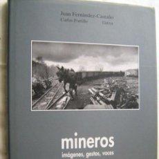 Libros de segunda mano: MINEROS. IMÁGENES, GESTOS, VOCES. FERNÁNDEZ-CASTAÑO, JUAN Y PORTILLO GATXU, CARLOS. Lote 29483823