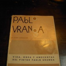 Libros de segunda mano: M.FLORES KAPEROTXIPI, VIDA, OBRA Y PENSAMIENTO DEL PINTOR PABLO URANGA, COLECC.AZKUE,1963. Lote 29617442