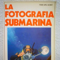 Libros de segunda mano: LA FOTOGRAFIA SUBMARINA. Lote 29727357