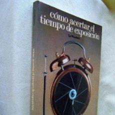Libros de segunda mano: COMO ACERTAR EL TIEMPO DE EXPOSICION-SPOT-COR WOUDSTRA-MUY ILUSTRADO-1978-1ª EDICION ESPAÑOL RARA.. Lote 30612332