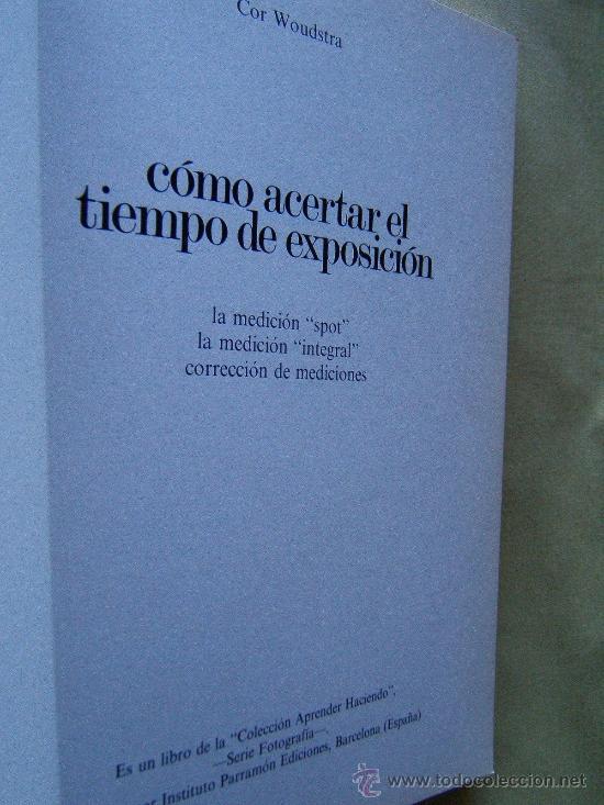 Libros de segunda mano: COMO ACERTAR EL TIEMPO DE EXPOSICION-SPOT-COR WOUDSTRA-MUY ILUSTRADO-1978-1ª EDICION ESPAÑOL RARA. - Foto 2 - 30612332