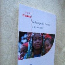 Libros de segunda mano: LA FOTOGRAFIA DIGITAL A SU ALCANCE - CANON. HOLANDA - 2002 - 2ª EDICION PARA EUROPA. Lote 30613281