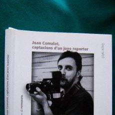 Libros de segunda mano: JOAN COMALAT I VILA, CAPTACION D'UN JOVE REPORTER 1979/1987 - GIRONA - 200 FOTOS - 2002 - 1ª EDICIO.. Lote 31524416