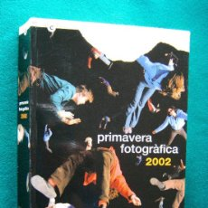 Libros de segunda mano: PRIMAVERA FOTOGRAFICA 2002 - 11ª - 15 ABRIL 31 MAIG - BARCELONA - 2002 - 1ª EDICIO 2.500 EXEMPLARS . Lote 31526996