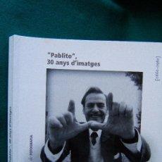 Libros de segunda mano: PABLITO. 30 ANYS D'IMATGES. 1960/1990 - QUADERNS DE FOTOGRAFIA - GIRONA - 1999 - 1ª EDICIO EN CATALA. Lote 31676700