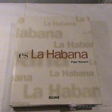 Libros de segunda mano: ES LA HABANA. (AUTOR: PEPE NAVARRO). Lote 32000333