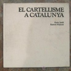 Libros de segunda mano: EL CARTELLISME A CATALUNYA, DE ENRIC JARDÍ I RAMÓN MANENT, EN CATALAN, ED. DESTINO BARCELONA 1983. Lote 32083970