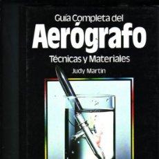 Libros de segunda mano: GUIA COMPLETA DEL AEROGRAFO: TECNICAS Y MATERIALES. JUDY MARTIN.. Lote 32247026