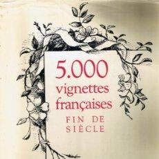 Libros de segunda mano: 5.000 VIGNETTES FRANÇAISES - FIN DE SIÈCLE - INTER-LIVRES - 1966. Lote 32391724