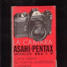 Livros em segunda mão: LA CAMARA ASAHI / PENTAX MODELOS ES II Y F / AUTOR: HERBERT KEPPLER. Lote 33174770
