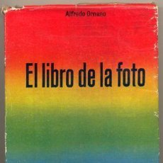 Libros de segunda mano: EL LIBRO DE LA FOTO. ALFREDO ORNANO. ED. HOEPLI. BARCELONA, 1954. Lote 34705583