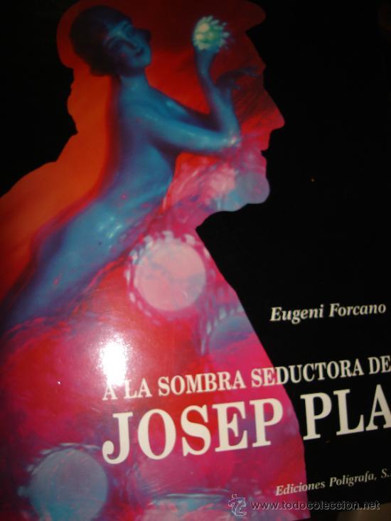 A LA SOMBRA SEDUCTORA DE JOSEP PLA, EUGENI FORCANO, EDS. POLÍGRAFA, 1997 BARCELONA (Libros de Segunda Mano - Bellas artes, ocio y coleccionismo - Diseño y Fotografía)