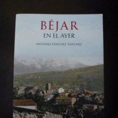 Libros de segunda mano: BÉJAR EN EL AYER- LIBRO DE FOTOGRAFÍA ANTIGUA. Lote 98405902