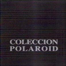 Libros de segunda mano: COLECCIÓN POLAROID. FONDOS DEL CENTRO ANDALUZ DE LA FOTOGRAFÍA (TAPA DURA EN TELA). Lote 37251503