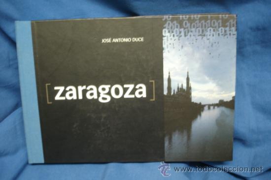 ZARAGOZA - FABULOSO LIBRO DE FOTOGRAFÍAS - JOSÉ ANTONIO DUCE - EDICIÓN LIMITADA (Libros de Segunda Mano - Bellas artes, ocio y coleccionismo - Diseño y Fotografía)