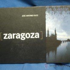 Libros de segunda mano: ZARAGOZA - FABULOSO LIBRO DE FOTOGRAFÍAS - JOSÉ ANTONIO DUCE - EDICIÓN LIMITADA. Lote 176970879