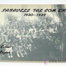 Libros de segunda mano: SABADELL TAL COM ERA 1930-1939. ISIDRE CARNER, TERESA LOZANO. 21X30 CM. MUCHAS FOTOS.. Lote 37881712