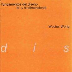 Libros de segunda mano: WONG, WUCIUS. FUNDAMENTOS DEL DISEÑO BI - Y TRI-DIMENSIONAL. BARCELONA: GUSTAVO GILI, 1981. ILUSTRAD. Lote 37930239