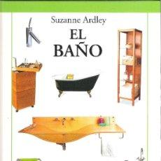 Libros de segunda mano: 1 LIBRO DECORACION TAPA DURA AÑO 1998 - EL BAÑO ( SUZANNE ARDLEY ) - IDEAS PARA DECORAR SU VIVIENDA. Lote 37957249