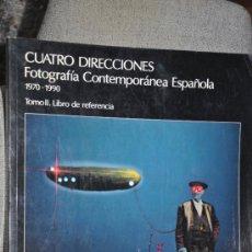 Libros de segunda mano: CUATRO DIRECCIONES FOTOGRAFIA CONTEMPORANEA ESPAÑOLA 1970 - 1990. Lote 38126909