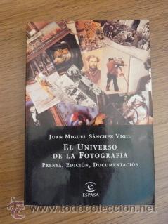 EL UNIVERSO DE LA FOTOGRAFÍA: PRENSA, EDICIÓN, DOCUMENTACIÓN. JUAN MIGUEL SÁNCHEZ VIGIL (Libros de Segunda Mano - Bellas artes, ocio y coleccionismo - Diseño y Fotografía)