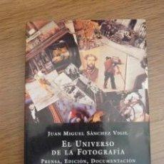 Libros de segunda mano: EL UNIVERSO DE LA FOTOGRAFÍA: PRENSA, EDICIÓN, DOCUMENTACIÓN. JUAN MIGUEL SÁNCHEZ VIGIL. Lote 38226059