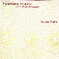 Libros de segunda mano: WUCIUS WONG: FUNDAMENTOS DEL DISEÑO BI- Y TRI-DIMENSIONAL. BARCELONA, 1992.. Lote 38319408