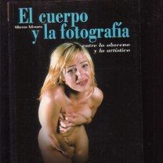 Libros de segunda mano: EL CUERPO Y LA FOTOGRAFIA, ENTRE LO OBSCENO Y LO ARTISTICO /ALBERTO ADSUARA - MIDONS. Lote 38462448