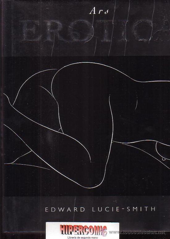 ARS EROTICA - / EDWARD LUCIE-SMITH ( FOTOGRAFIA EROTICA ) (Libros de Segunda Mano - Bellas artes, ocio y coleccionismo - Diseño y Fotografía)